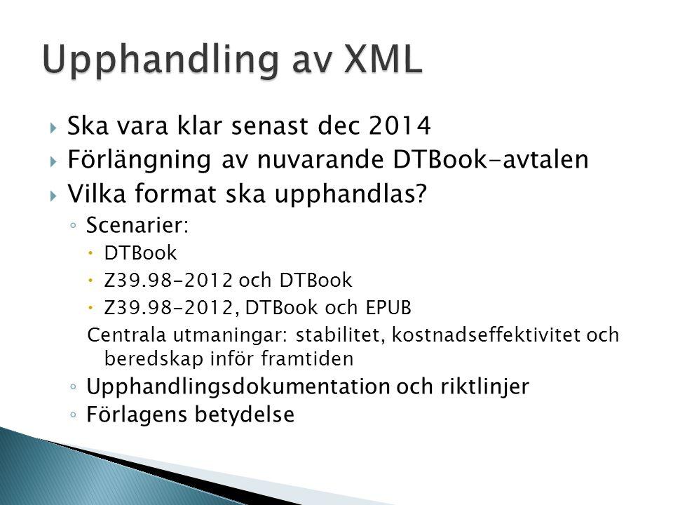  Ska vara klar senast dec 2014  Förlängning av nuvarande DTBook-avtalen  Vilka format ska upphandlas.