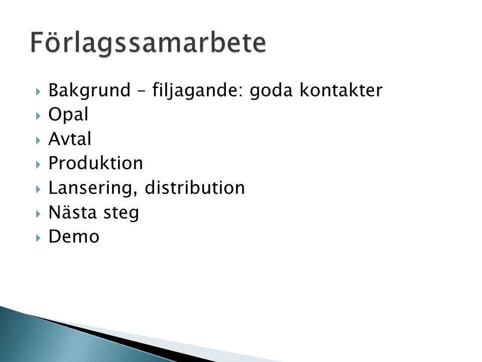  Bakgrund – filjagande: goda kontakter  Opal  Avtal  Produktion  Lansering, distribution  Nästa steg  Demo