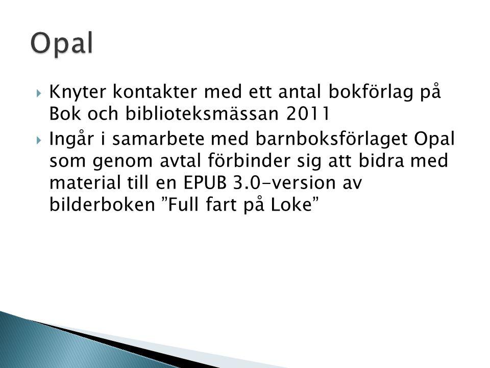  Knyter kontakter med ett antal bokförlag på Bok och biblioteksmässan 2011  Ingår i samarbete med barnboksförlaget Opal som genom avtal förbinder sig att bidra med material till en EPUB 3.0-version av bilderboken Full fart på Loke