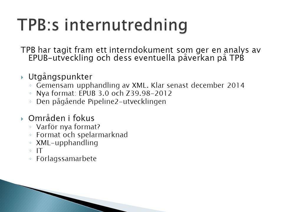 TPB har tagit fram ett interndokument som ger en analys av EPUB-utveckling och dess eventuella påverkan på TPB  Utgångspunkter ◦ Gemensam upphandling av XML.
