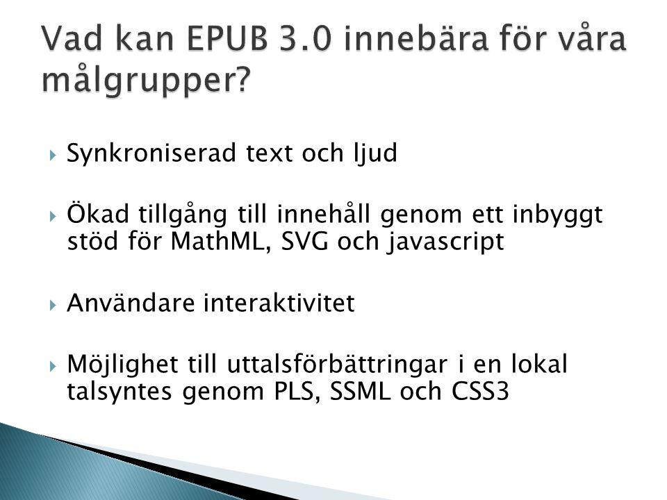  Synkroniserad text och ljud  Ökad tillgång till innehåll genom ett inbyggt stöd för MathML, SVG och javascript  Användare interaktivitet  Möjlighet till uttalsförbättringar i en lokal talsyntes genom PLS, SSML och CSS3