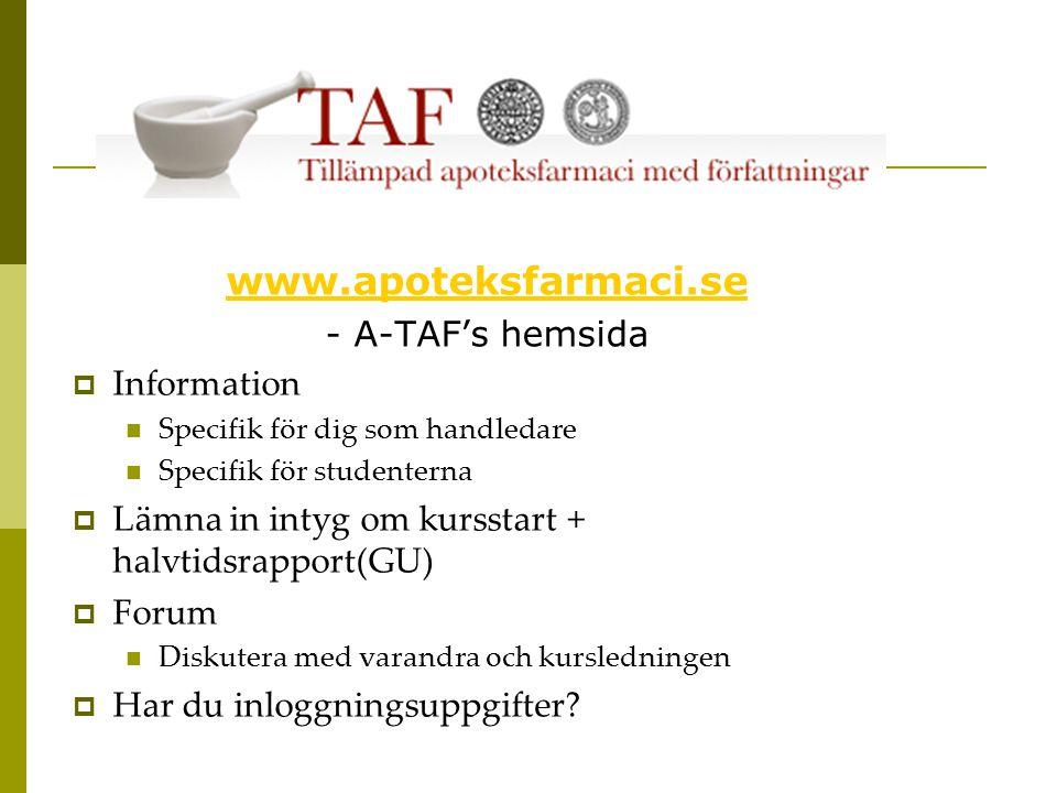 www.apoteksfarmaci.se - A-TAF's hemsida  Information  Specifik för dig som handledare  Specifik för studenterna  Lämna in intyg om kursstart + halvtidsrapport(GU)  Forum  Diskutera med varandra och kursledningen  Har du inloggningsuppgifter?