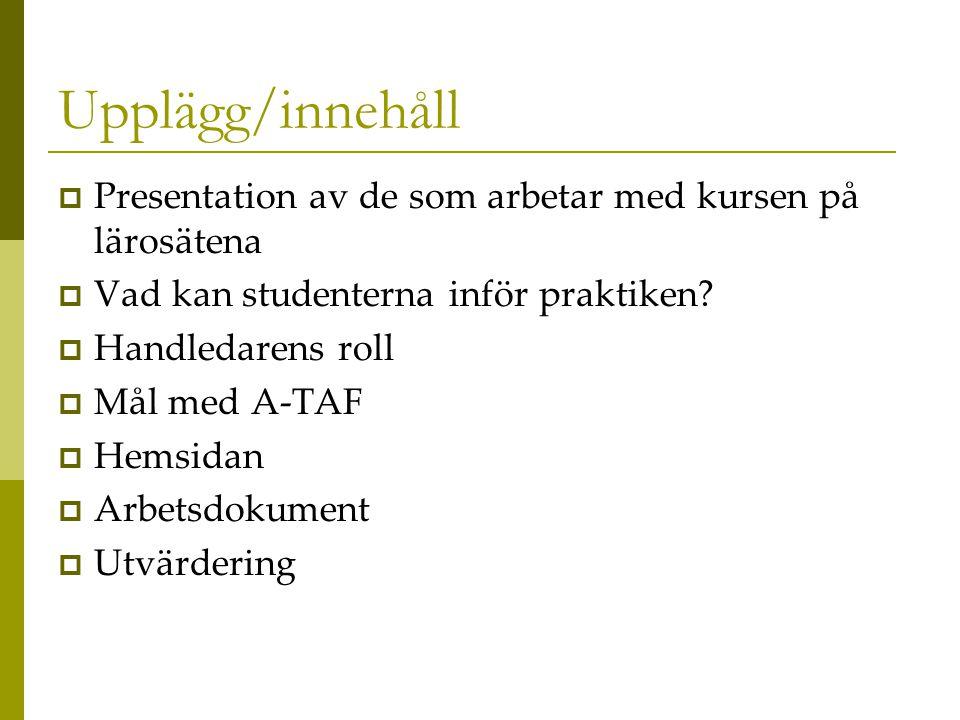 Upplägg/innehåll  Presentation av de som arbetar med kursen på lärosätena  Vad kan studenterna inför praktiken.