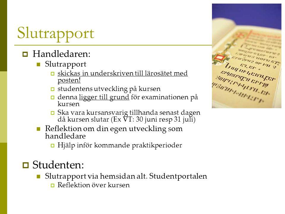 Slutrapport  Handledaren:  Slutrapport  skickas in underskriven till lärosätet med posten.