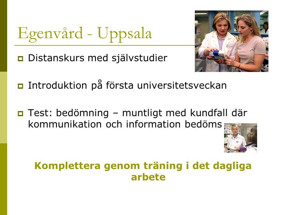 Egenvård - Uppsala  Distanskurs med självstudier  Introduktion på första universitetsveckan  Test: bedömning – muntligt med kundfall där kommunikation och information bedöms Komplettera genom träning i det dagliga arbete