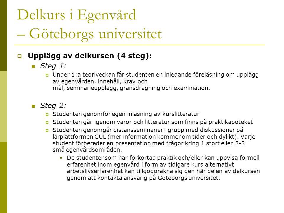 Delkurs i Egenvård – Göteborgs universitet  Upplägg av delkursen (4 steg):  Steg 1:  Under 1:a teoriveckan får studenten en inledande föreläsning om upplägg av egenvården, innehåll, krav och mål, seminarieupplägg, gränsdragning och examination.