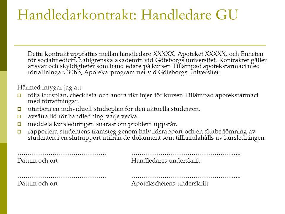 Handledarkontrakt: Handledare GU Detta kontrakt upprättas mellan handledare XXXXX, Apoteket XXXXX, och Enheten för socialmedicin, Sahlgrenska akademin vid Göteborgs universitet.