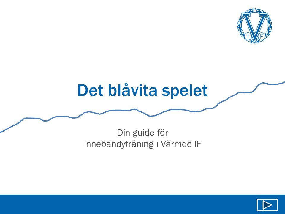 Välkommen • Denna guide ska fungera som stöd och inspiration för dig som innebandyledare i Värmdö IF.