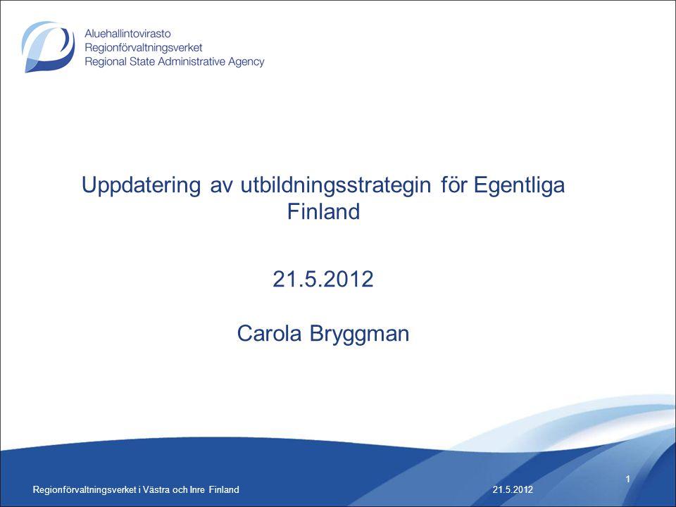 Regionförvaltningsverket i Västra och Inre Finland 1 Uppdatering av utbildningsstrategin för Egentliga Finland 21.5.2012 Carola Bryggman 21.5.2012