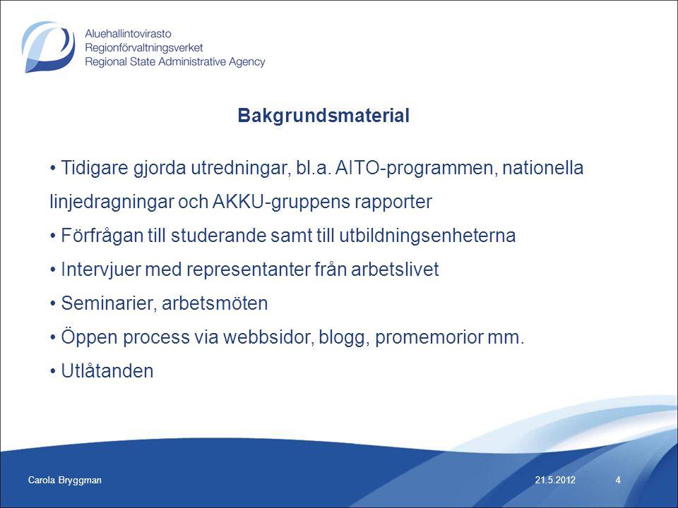 Carola Bryggman21.5.2012 Bakgrundsmaterial • Tidigare gjorda utredningar, bl.a. AITO-programmen, nationella linjedragningar och AKKU-gruppens rapporte