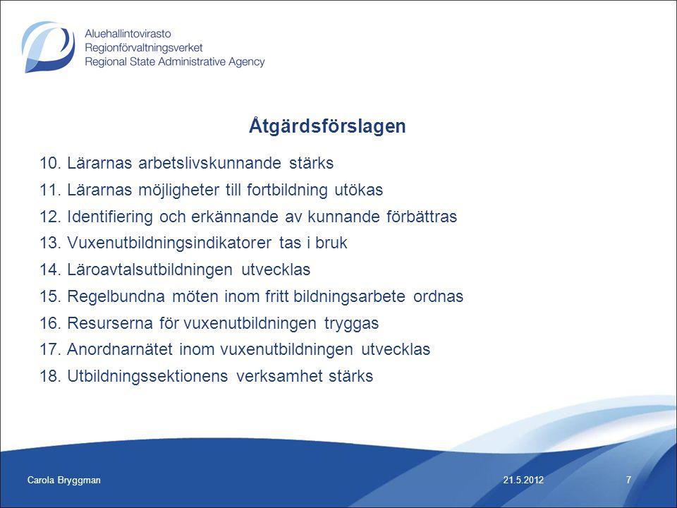 Carola Bryggman7 10. Lärarnas arbetslivskunnande stärks 11. Lärarnas möjligheter till fortbildning utökas 12. Identifiering och erkännande av kunnande