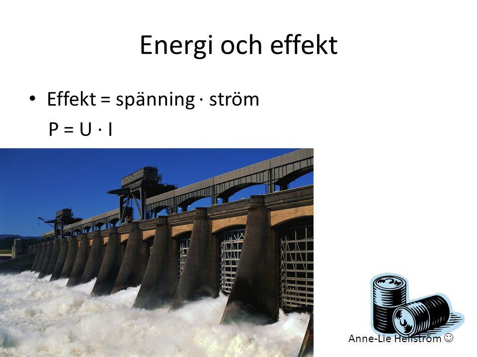 Energi och effekt • Effekt = spänning ∙ ström P = U ∙ I Anne-Lie Hellström 