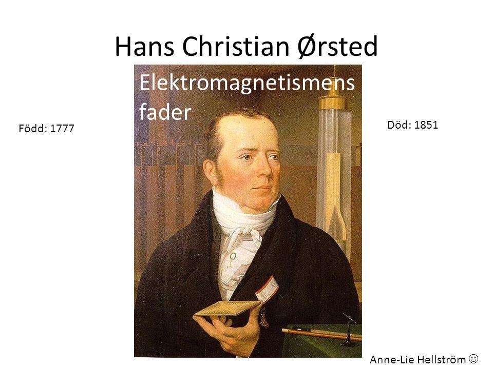 Hans Christian Ørsted Elektromagnetismens fader Född: 1777 Död: 1851 Anne-Lie Hellström 