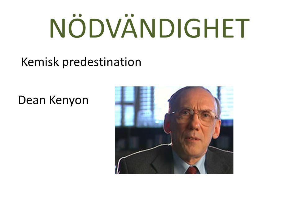 NÖDVÄNDIGHET Kemisk predestination Dean Kenyon