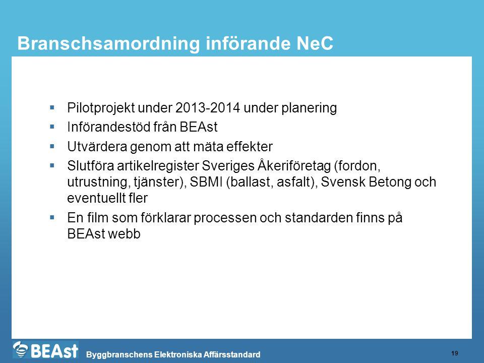 Byggbranschens Elektroniska Affärsstandard Branschsamordning införande NeC 19  Pilotprojekt under 2013-2014 under planering  Införandestöd från BEAs
