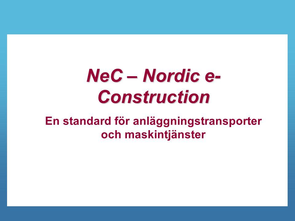 Byggbranschens Elektroniska Affärsstandard Fakta om projektet för att ta fram NeC 8  Drevs under 2012 av BEAst och finansierades av SBUF  Arbetsgruppen; NCC, Peab, Skanska, Svevia, Cliffton, Foria, MLT, Haninge Åkeri och SÅCAB  Målgrupp: Bygg- och anläggningsentreprenörer, åkeriföretag samt leverantörer av material inom ballast, asfalt och betong  Sveriges Åkeriföretag och SBMI är samarbetsparter  Svensk Betong, Maskinentreprenörerna, Maskinleverantörerna och Återvinningsföretagen intressenter  Standard publicerad på www.beast.se