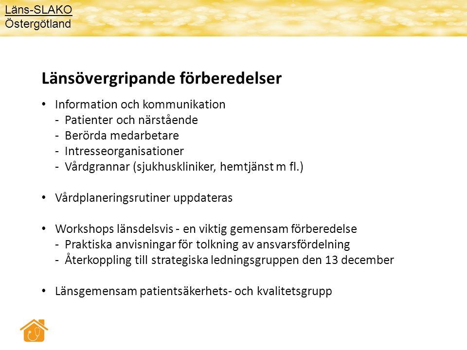 Länsövergripande förberedelser • Information och kommunikation - Patienter och närstående - Berörda medarbetare - Intresseorganisationer - Vårdgrannar