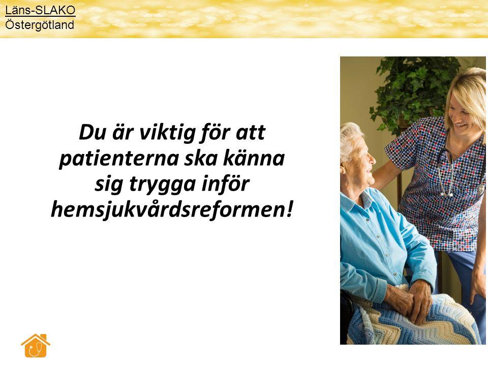 Du är viktig för att patienterna ska känna sig trygga inför hemsjukvårdsreformen! Läns-SLAKO Östergötland