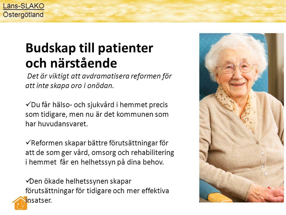 Budskap till patienter och närstående Det är viktigt att avdramatisera reformen för att inte skapa oro i onödan.  Du får hälso- och sjukvård i hemmet