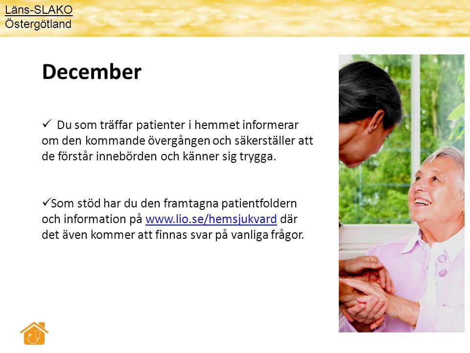 December  Du som träffar patienter i hemmet informerar om den kommande övergången och säkerställer att de förstår innebörden och känner sig trygga. 