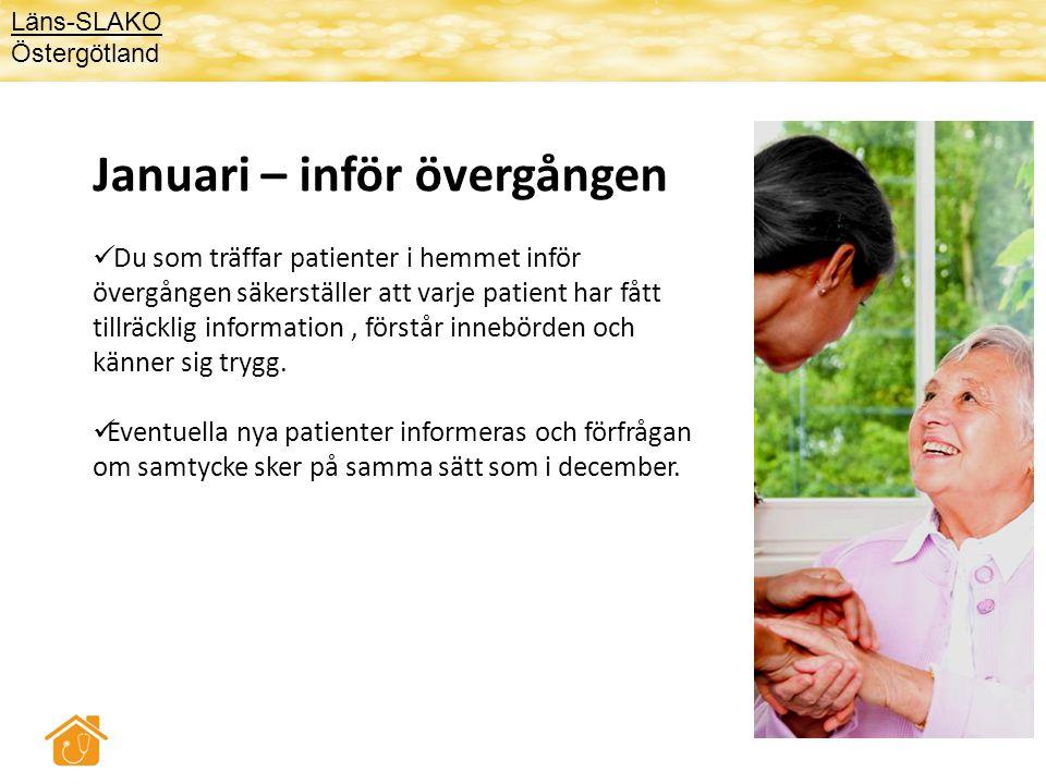 Januari – inför övergången  Du som träffar patienter i hemmet inför övergången säkerställer att varje patient har fått tillräcklig information, först