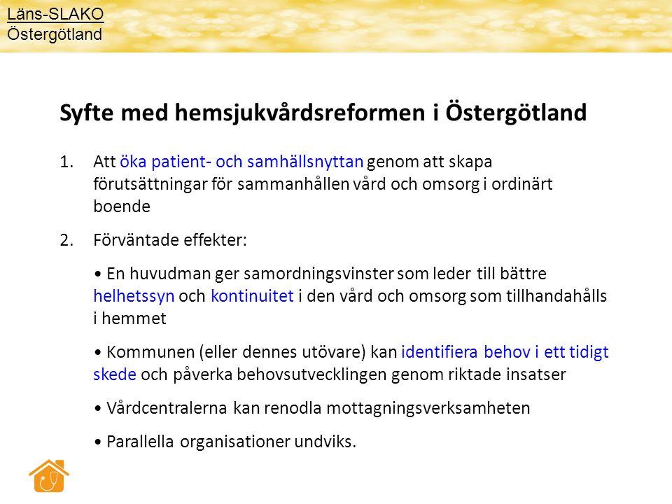 Syfte med hemsjukvårdsreformen i Östergötland 1.Att öka patient- och samhällsnyttan genom att skapa förutsättningar för sammanhållen vård och omsorg i