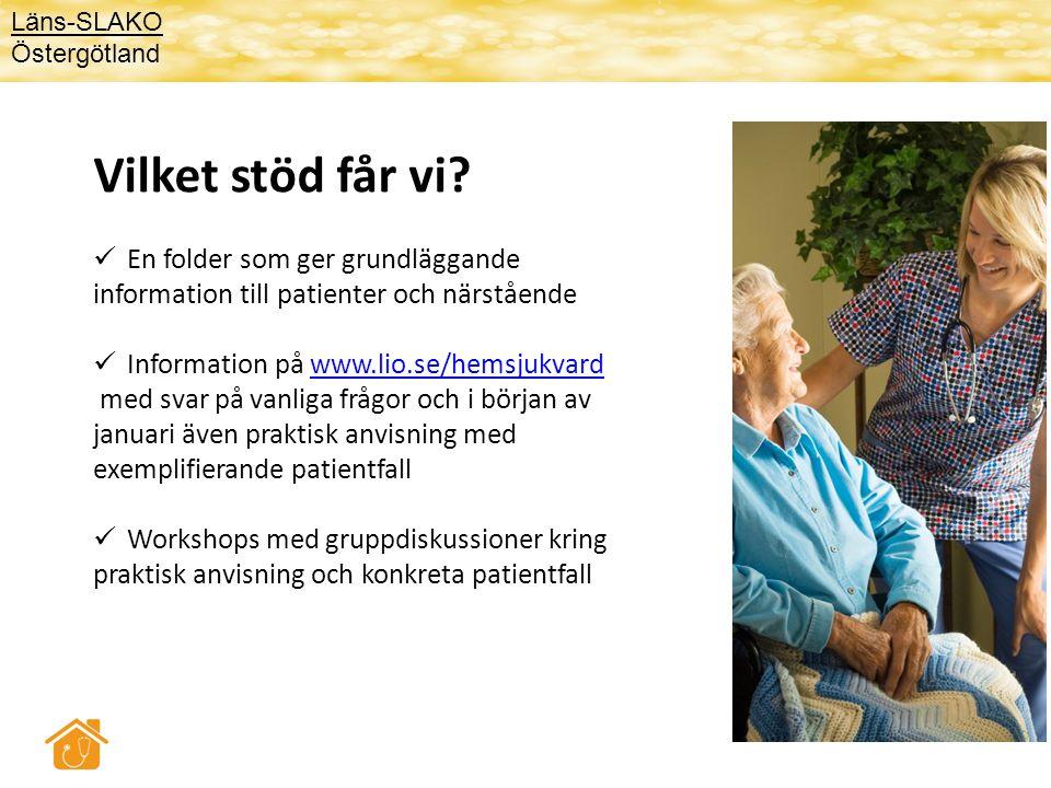 Vilket stöd får vi?  En folder som ger grundläggande information till patienter och närstående  Information på www.lio.se/hemsjukvardwww.lio.se/hems