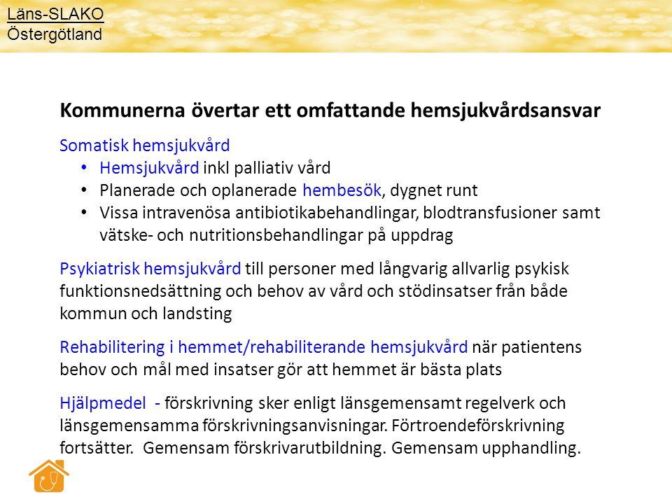 Kommunerna övertar ett omfattande hemsjukvårdsansvar Somatisk hemsjukvård • Hemsjukvård inkl palliativ vård • Planerade och oplanerade hembesök, dygne