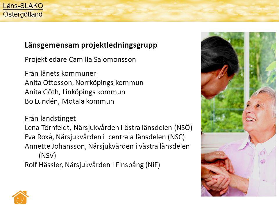 Länsgemensam projektledningsgrupp Projektledare Camilla Salomonsson Läns-SLAKO Östergötland Från länets kommuner Anita Ottosson, Norrköpings kommun An
