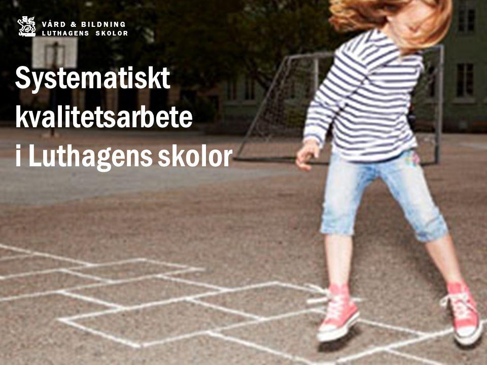 Systematiskt kvalitetsarbete i Luthagens skolor VÅRD & BILDNING LUTHAGENS SKOLOR
