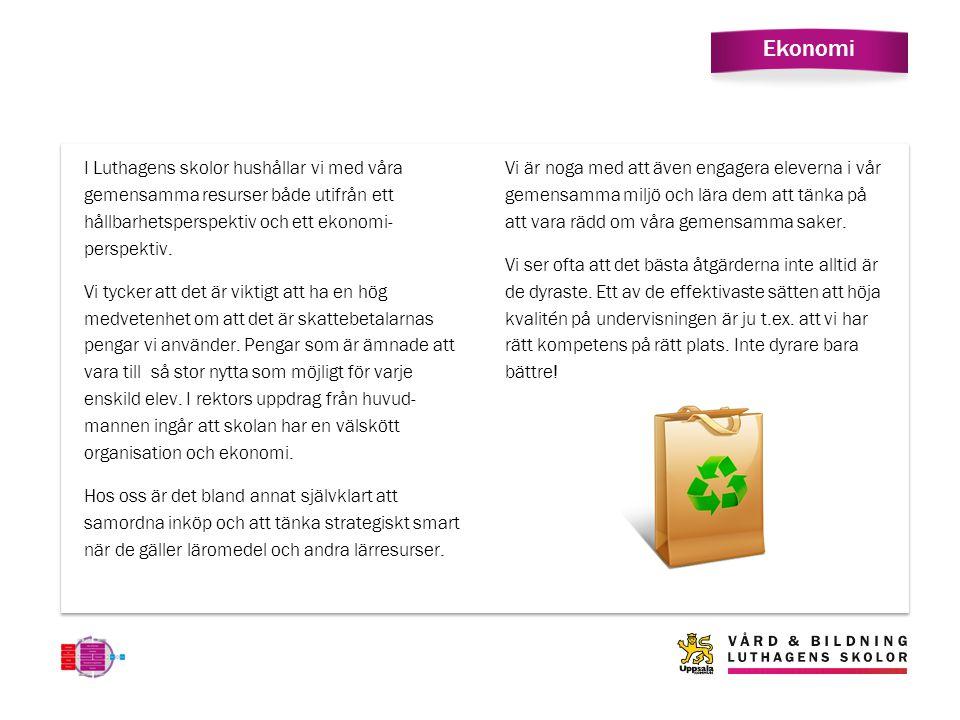 Ekonomi I Luthagens skolor hushållar vi med våra gemensamma resurser både utifrån ett hållbarhetsperspektiv och ett ekonomi- perspektiv. Vi tycker att