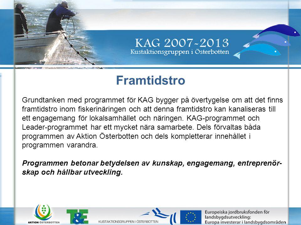 Framtidstro Grundtanken med programmet för KAG bygger på övertygelse om att det finns framtidstro inom fiskerinäringen och att denna framtidstro kan kanaliseras till ett engagemang för lokalsamhället och näringen.