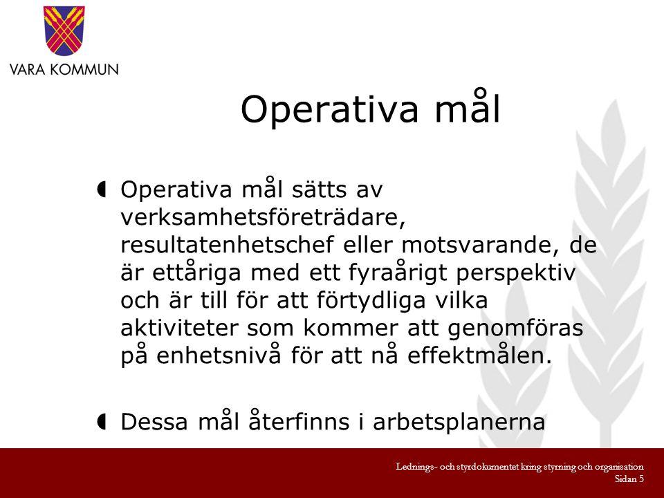 Operativa mål  Operativa mål sätts av verksamhetsföreträdare, resultatenhetschef eller motsvarande, de är ettåriga med ett fyraårigt perspektiv och ä