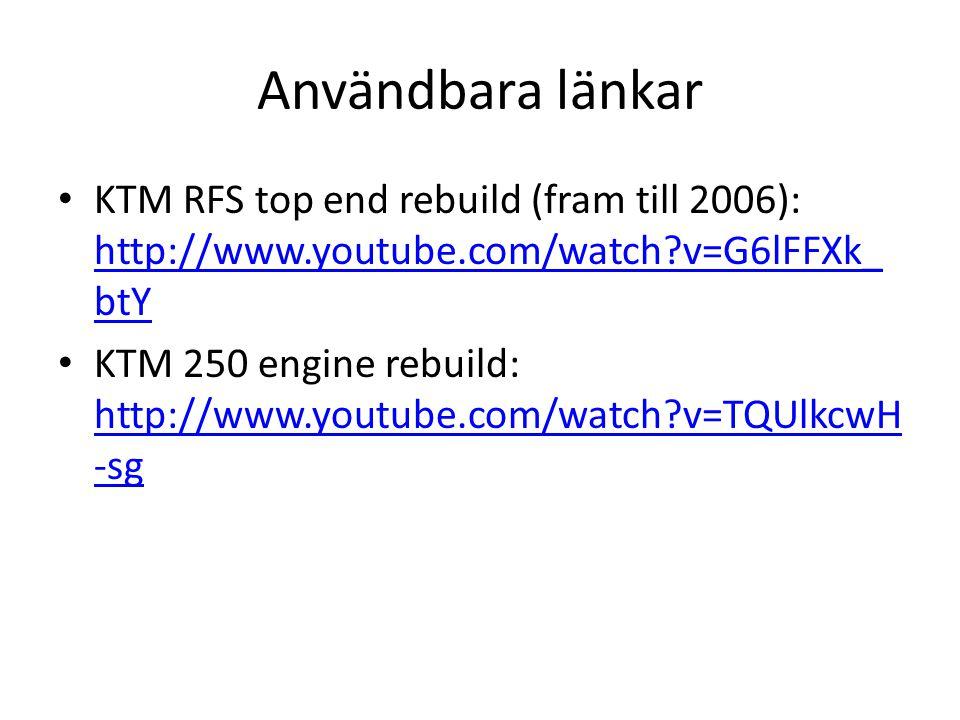 Användbara länkar • KTM RFS top end rebuild (fram till 2006): http://www.youtube.com/watch?v=G6lFFXk_ btY http://www.youtube.com/watch?v=G6lFFXk_ btY