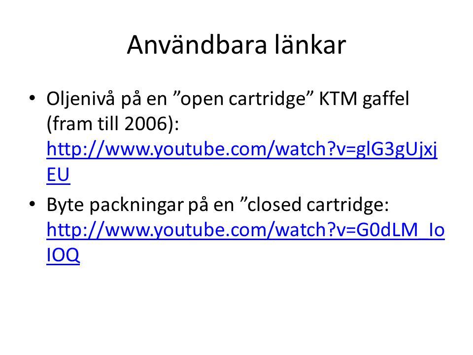 """Användbara länkar • Oljenivå på en """"open cartridge"""" KTM gaffel (fram till 2006): http://www.youtube.com/watch?v=glG3gUjxj EU http://www.youtube.com/wa"""