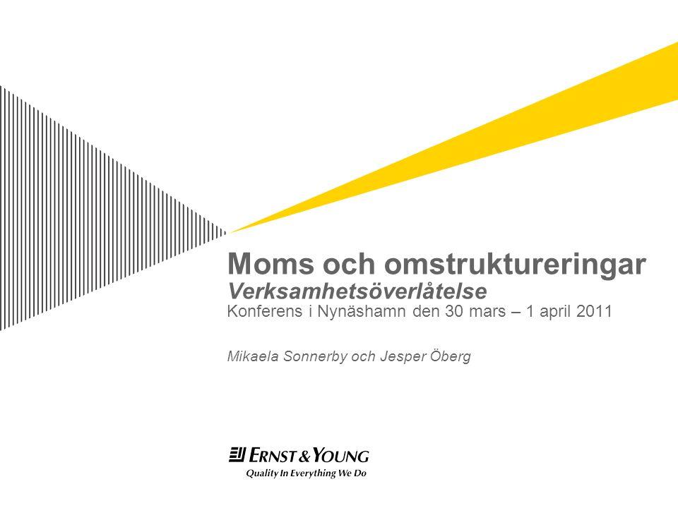 Moms och omstruktureringar Verksamhetsöverlåtelse Konferens i Nynäshamn den 30 mars – 1 april 2011 Mikaela Sonnerby och Jesper Öberg