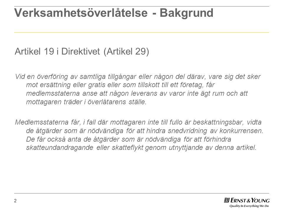 2 Verksamhetsöverlåtelse - Bakgrund Artikel 19 i Direktivet (Artikel 29) Vid en överföring av samtliga tillgångar eller någon del därav, vare sig det