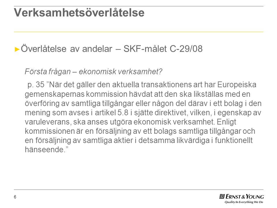 """6 Verksamhetsöverlåtelse ► Överlåtelse av andelar – SKF-målet C-29/08 Första frågan – ekonomisk verksamhet? p. 35 """"När det gäller den aktuella transak"""