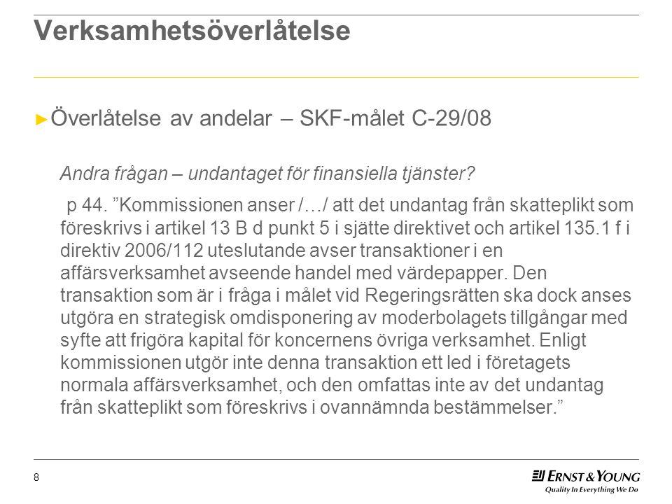 """8 Verksamhetsöverlåtelse ► Överlåtelse av andelar – SKF-målet C-29/08 Andra frågan – undantaget för finansiella tjänster? p 44. """"Kommissionen anser /…"""