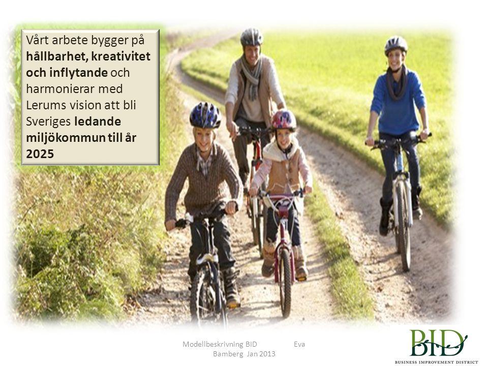 Modellbeskrivning BID Eva Bamberg Jan 2013 Vårt arbete bygger på hållbarhet, kreativitet och inflytande och harmonierar med Lerums vision att bli Sveriges ledande miljökommun till år 2025