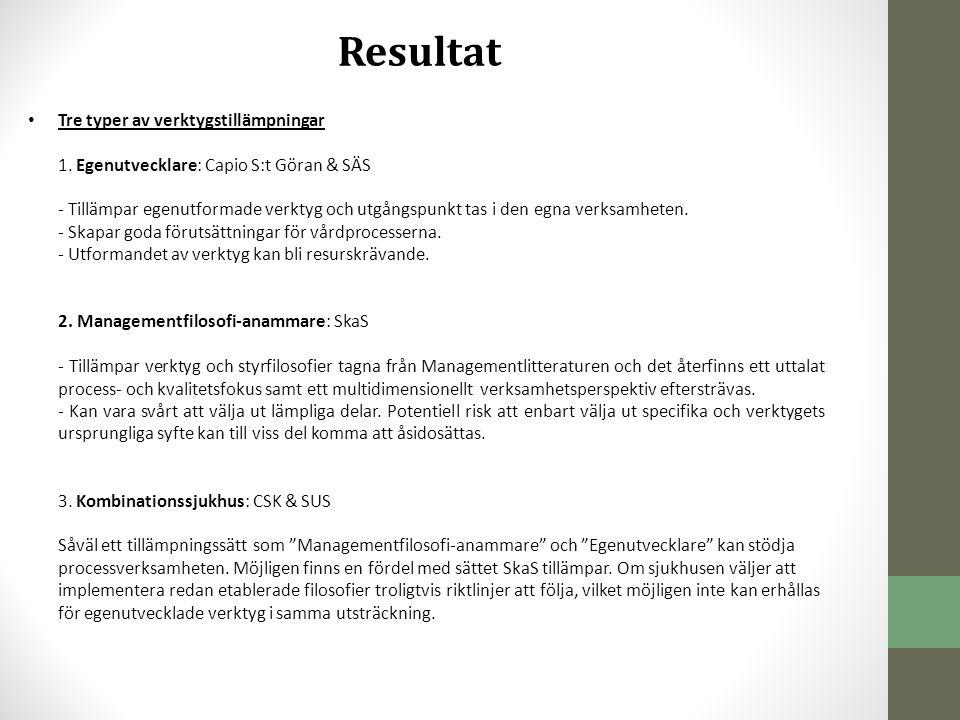 Resultat • Tre typer av verktygstillämpningar 1. Egenutvecklare: Capio S:t Göran & SÄS - Tillämpar egenutformade verktyg och utgångspunkt tas i den eg