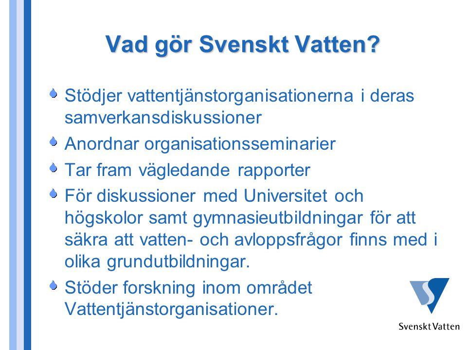 Vad gör Svenskt Vatten? Stödjer vattentjänstorganisationerna i deras samverkansdiskussioner Anordnar organisationsseminarier Tar fram vägledande rappo