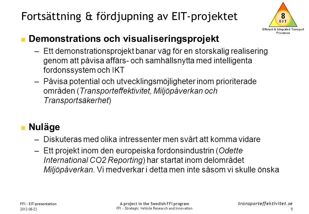 A project in the Swedish FFI program FFI – Strategic Vehicle Research and Innovation transporteffektivitet.se Effektiva transportprocesser inom fordonsindustrin –Utvecklade transportprocesser genom ny märkning & kommunikation i det nordiska fordonsindustriklustret och i transportbranschen (Delområdet Transporteffektivitet) –Projektet startade i slutet av 2011 som en följd av EIT och färdigställs under hösten 2012 –Finansieras gemensamt av deltagande företag och Tillväxtverkets Leverantörsutvecklingsprogram (se nästa bild) 62012-08-23 FFI - EIT-presentation Fortsättning & fördjupning av EIT-projektet
