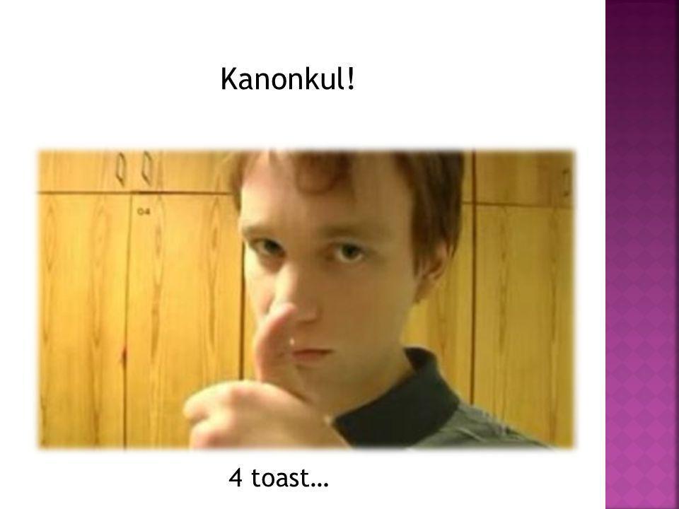 Kanonkul! 4 toast…