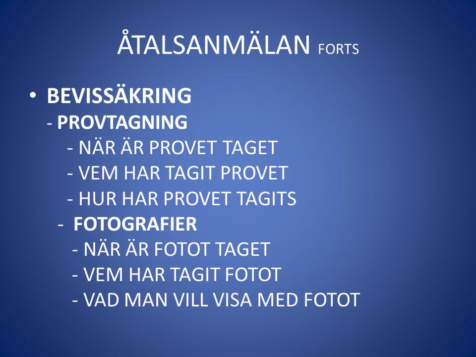 ÅTALSANMÄLAN FORTS • BEVISSÄKRING - PROVTAGNING - NÄR ÄR PROVET TAGET - VEM HAR TAGIT PROVET - HUR HAR PROVET TAGITS - FOTOGRAFIER - NÄR ÄR FOTOT TAGE