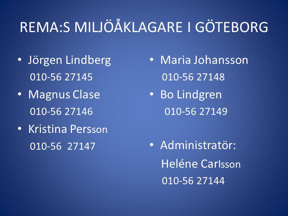 REMA:S MILJÖÅKLAGARE I GÖTEBORG • Jörgen Lindberg 010-56 27145 • Magnus Clase 010-56 27146 • Kristina Pers son 010-56 27147 • Maria Johansson 010-56 2