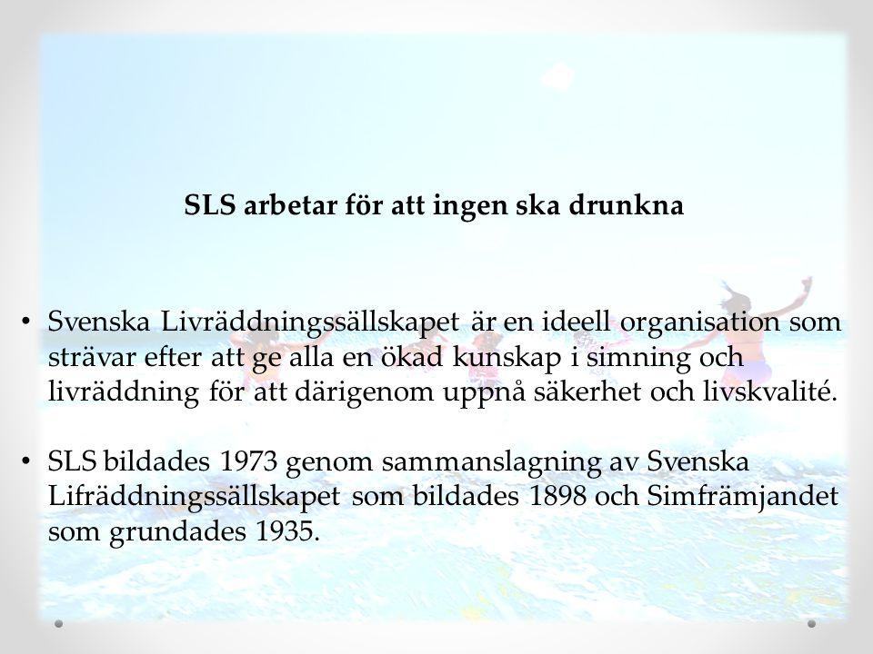 SLS arbetar för att ingen ska drunkna • Svenska Livräddningssällskapet är en ideell organisation som strävar efter att ge alla en ökad kunskap i simni