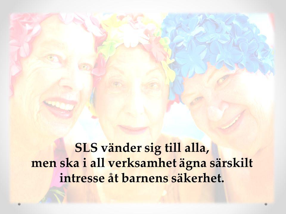 SLS vänder sig till alla, men ska i all verksamhet ägna särskilt intresse åt barnens säkerhet.