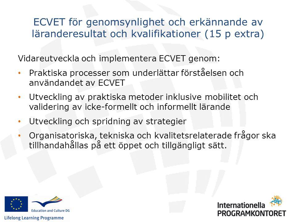 Vidareutveckla och implementera ECVET genom: • Praktiska processer som underlättar förståelsen och användandet av ECVET • Utveckling av praktiska metoder inklusive mobilitet och validering av icke-formellt och informellt lärande • Utveckling och spridning av strategier • Organisatoriska, tekniska och kvalitetsrelaterade frågor ska tillhandahållas på ett öppet och tillgängligt sätt.
