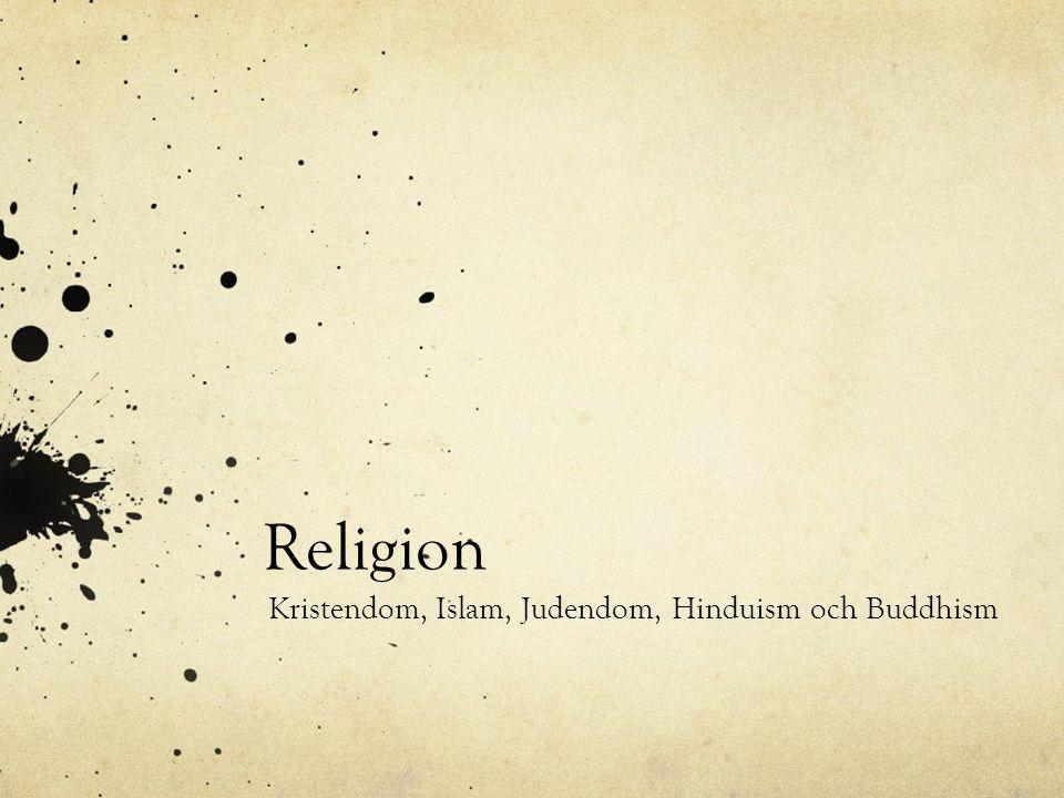 Religion Kristendom, Islam, Judendom, Hinduism och Buddhism